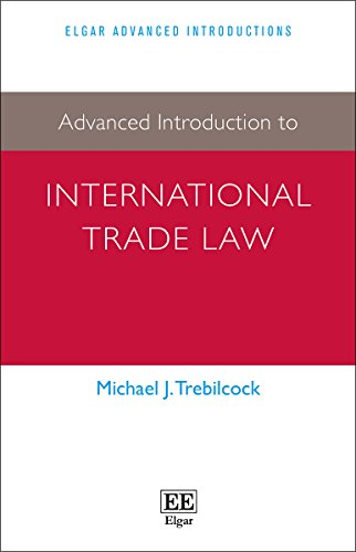 Advanced Introduction to International Trade Law (Elgar Advanced Introductions Series) By Michael J. Trebilcock