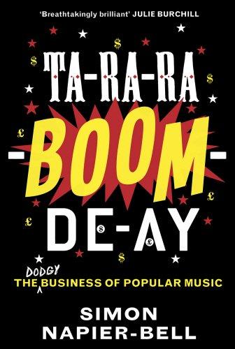 Ta-ra-ra-boom-de-ay: The Dodgy Business of Popular Music by Simon Napier-Bell