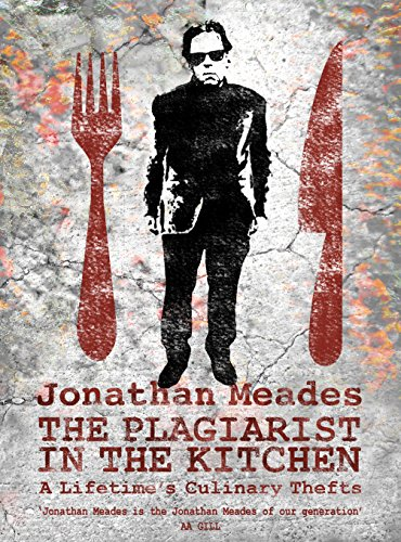 The Plagiarist in the Kitchen By Jonathan Meades