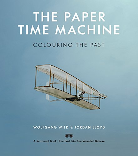 The Paper Time Machine: Colouring the Past By Wolfgang Wild