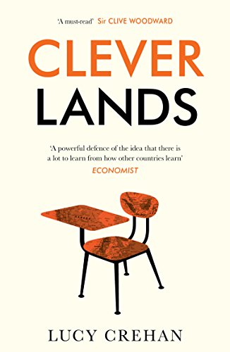 Cleverlands: The Secrets Behind the Success of the World's Education Superpowers By Lucy Crehan