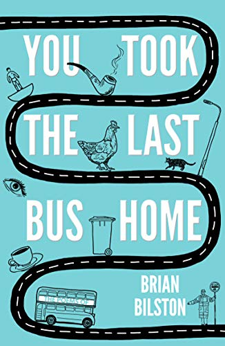 You Took the Last Bus Home: The Poems of Brian Bilston By Brian Bilston