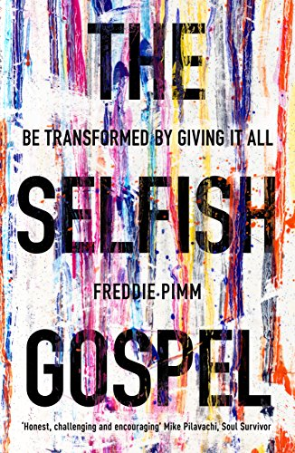 The Selfish Gospel: Be Transformed by Giving it All by Freddie Pym