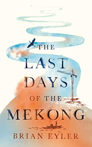 Last Days of the Mighty Mekong (Asian Arguments) By Brian Eyler