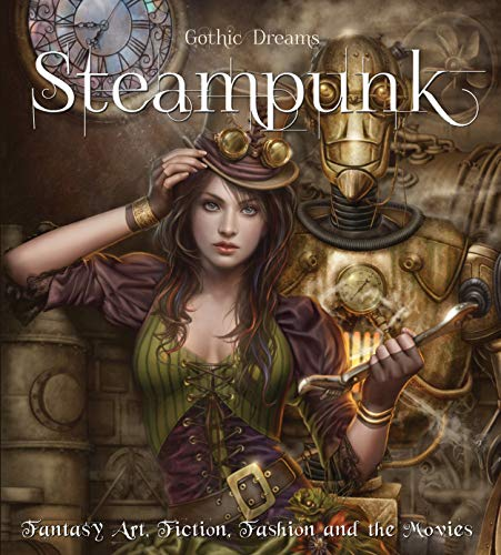 Steampunk: Fantasy Art, Fashion, Fiction & The Movies (Gothic Dreams) By Henry Winchester
