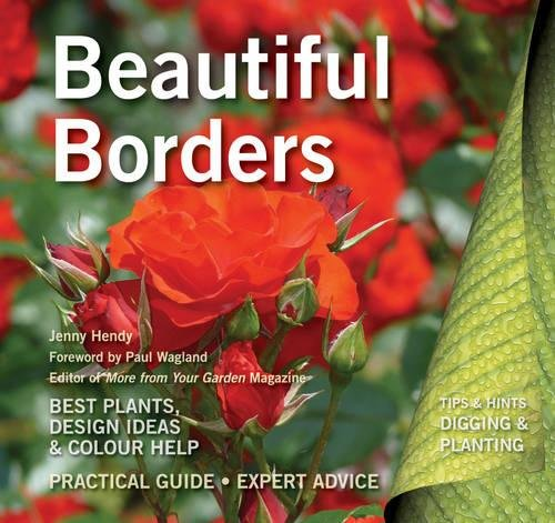 Beautiful Borders: Best Plants, Design Ideas & Colour Help by Jenny Hendy