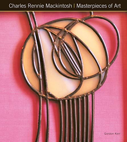 Charles Rennie Mackintosh Masterpieces of Art By Gordon Kerr
