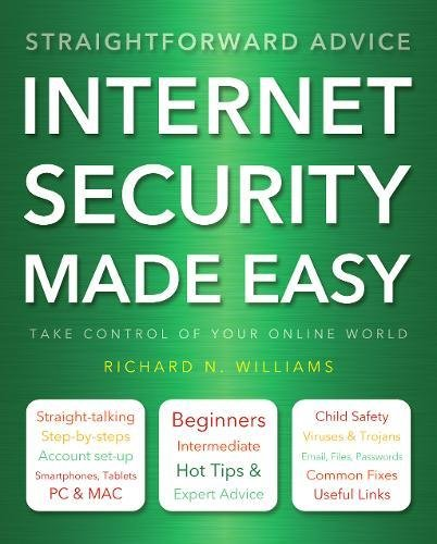 Internet Security Made Easy: Take Control of Your Online World By Richard Williams