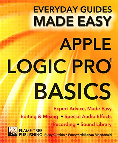 Apple Logic Pro Basics: Expert Advice, Made Easy (Everyday Guides Made Easy) By Rusty Cutchin
