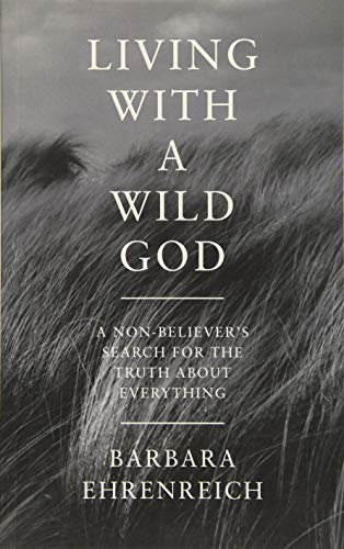 Living With a Wild God By Barbara Ehrenreich (Y)