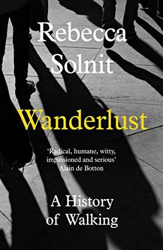 Wanderlust: A History of Walking By Rebecca Solnit (Y)