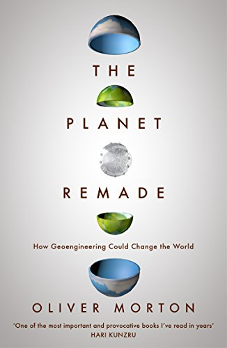The Planet Remade: How Geoengineering Could Change the World By Oliver Morton (The Economist)