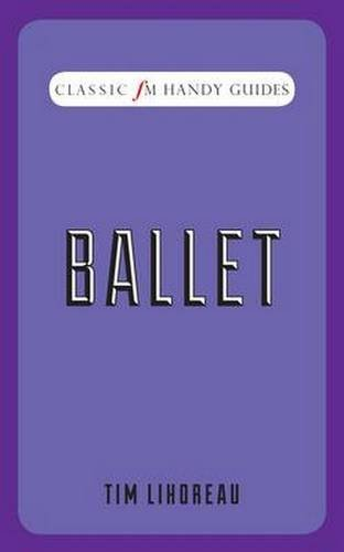 Ballet (Classic FM Handy Guides) By Tim Lihoreau