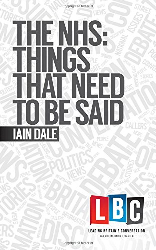 The NHS: Things That Need To Be Said (Leading Britain's Conversation) (LBC Leading Britain's Conversation) By Iain Dale