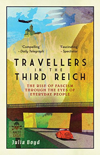 Travellers in the Third Reich: The Rise of Fascism Through the Eyes of Everyday People By Julia Boyd
