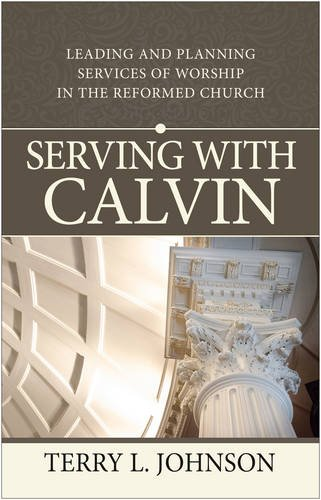 Serving with Calvin By Terry L. Johnson
