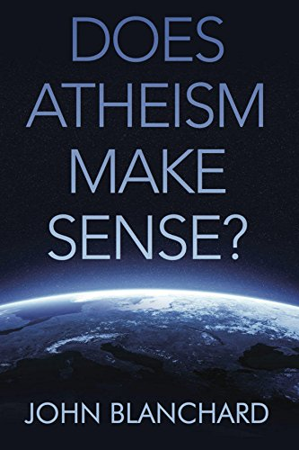 Does Atheism Make Sense? By John Blanchard