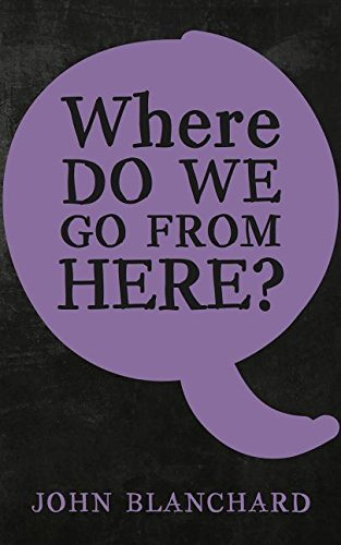 Where do we go from here? By John Blanchard