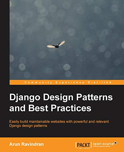 Django Design Patterns and Best Practices By Arun Ravindran