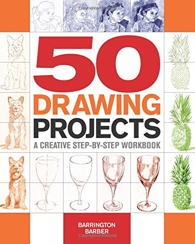 50 Drawing Projects: a Creative Step-by-Step Workbook By Barrington Barber