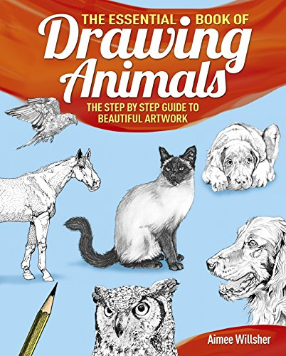 The Essential Book of Drawing Animals By Aimee Willsher
