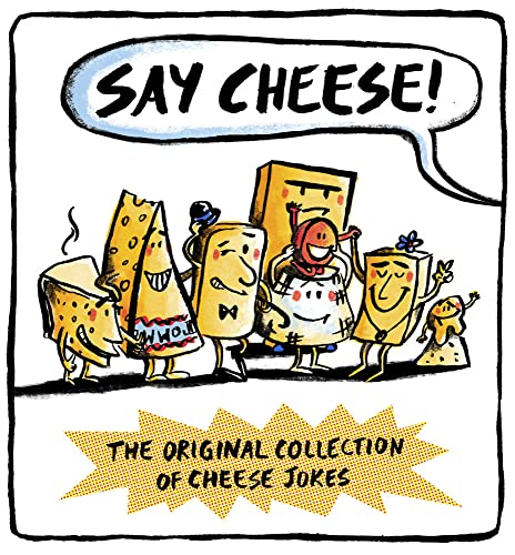 Say Cheese: The Original Collection of Cheese Jokes By Wesley Dale