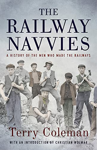 The Railway Navvies: A History of the Men who Made the Railways By Terry Coleman