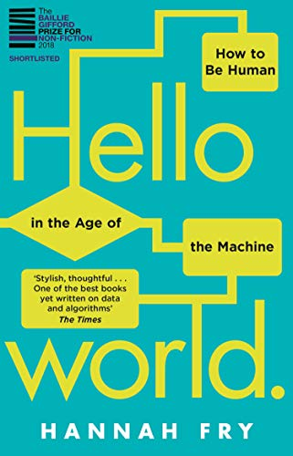 Hello World: How  to be Human in the Age of the Machine By Hannah Fry