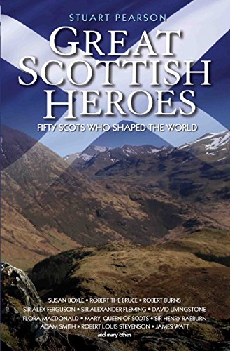 Great Scottish Heroes: Fifty Scots Who Shaped the World by Stuart Pearson