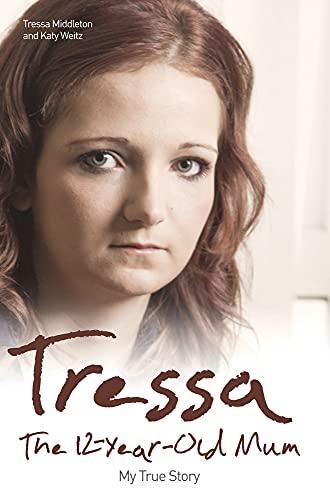 Tressa: The Twelve Year Old Mum: My Story by Tressa Middleton