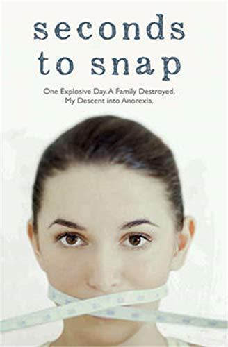 Seconds to Snap - One Explosive Day. A Family Destroyed. My Descent into Anorexia. By Tina McGuff