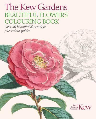 The Kew Gardens Beautiful Flowers Colouring Book By The Royal Botanic Gardens Kew