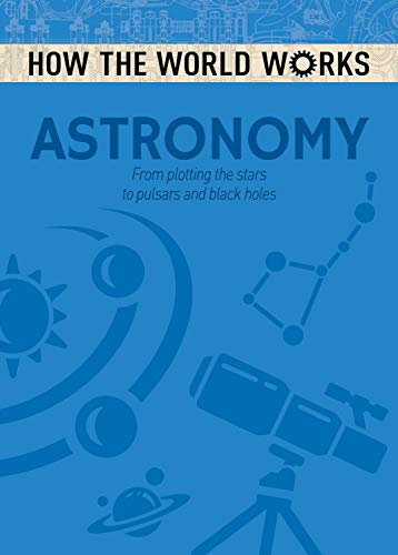 How the World Works: Astronomy By Anne Rooney