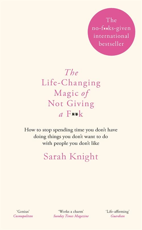 The Life-Changing Magic of Not Giving a F**k: The bestselling book everyone is talking about by Sarah Knight