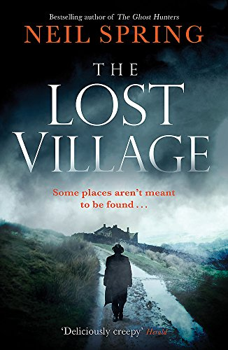 The Lost Village: A Haunting Page-Turner With A Twist You'll Never See Coming! by Neil Spring