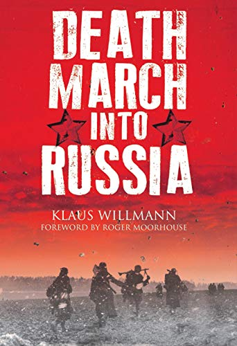 Death March into Russia By Klaus Willmann