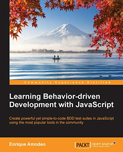 Learning Behavior-driven Development with JavaScript By Enrique Amodeo