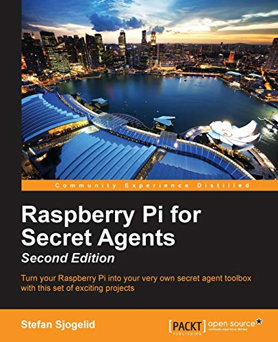 Raspberry Pi for Secret Agents - Second Edition By Stefan Sjogelid