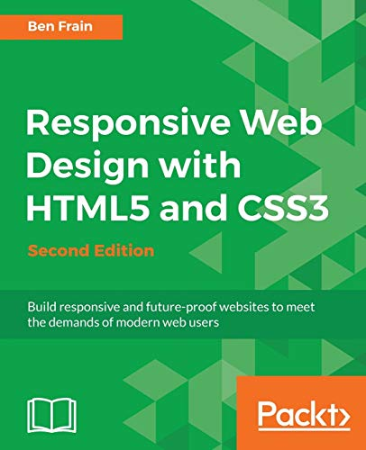 Responsive Web Design with HTML5 and CSS3 - Second Edition: Build responsive and future-proof websites to meet the demands of modern web users By Ben Frain