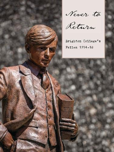 Never to Return: Brighton College's Fallen 1914-18 By Max Usher