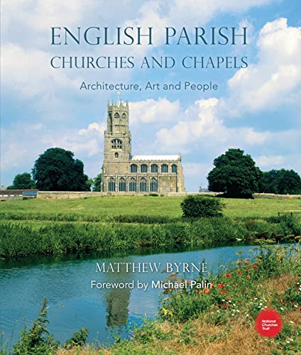 English Parish Churches and Chapels: Art, Architecture and People by Matthew Byrne