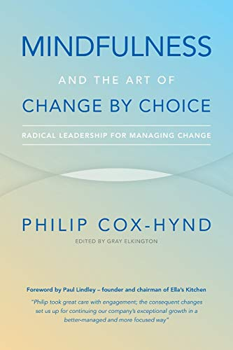 Mindfulness and the Art of Change by Choice By Philip Cox-Hynd