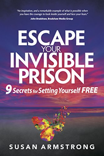 Escape Your Invisible Prison By Susan Armstrong