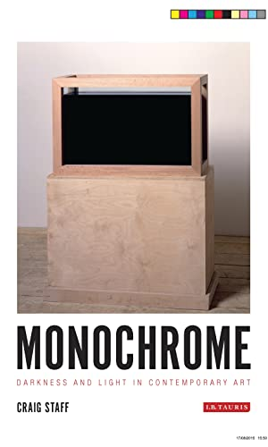 Monochrome: Darkness and Light in Contemporary Art (International Library of Modern and Contemporary Art) By Craig G. Staff
