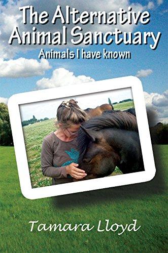 The Alternative Animal Sanctuary: Animals I Have Known by Tamara Lloyd