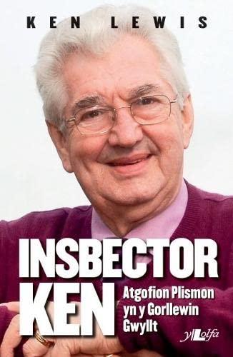 Inspector Ken: Atgofion Plismon Yn y Gorllewin Gwyllt by Ken Lewis