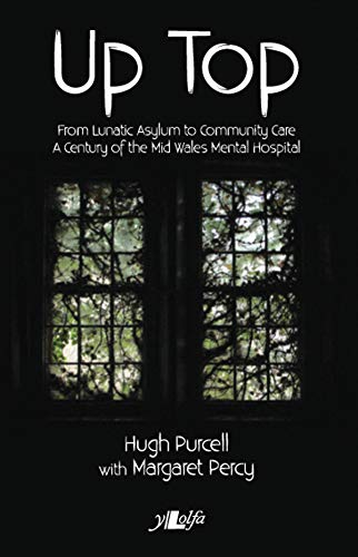 Up Top - From Lunatic Asylum to Community Care By Hugh Purcell