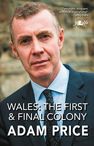 Wales - The First and Final Colony By Adam Price