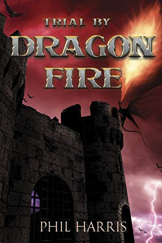 Trial by Dragon Fire By Phil Harris