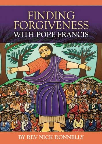 Finding Forgiveness with Pope Francis By Rev Nick Donnelly (Director of Formation, School of the Annunciation, Buckfast Abbey)